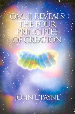 Omni Reveals the Four Principles of Creation, Payne, John