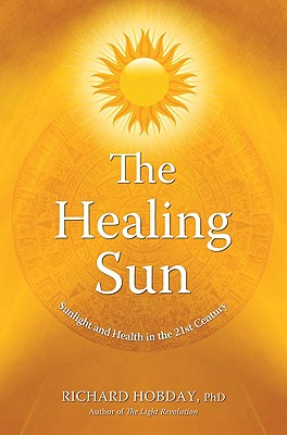 The Healing Sun: Sunlight and Health in the 21st Century, Hobday, Richard