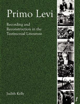 Image for Primo Levi: Recording and Reconstruction in the Testimonial Literature (Troubador Italian Studies)