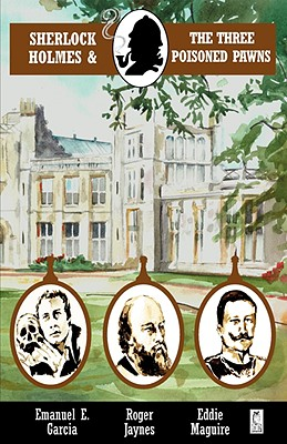 Sherlock Holmes and the Three Poisoned Pawns (Adventures of Sherlock Holmes), Garcia, Emanuel E.; Jaynes, Roger; Maguire, Eddie
