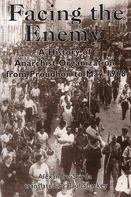 Facing the Enemy: A History of Anarchist Organization from Proudhon to May 1968, Skirda, Alexandre