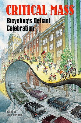 Critical Mass: Bicycling's Defiant Celebration, Carlsson, Chris