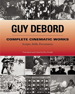 Guy Debord: Complete Cinematic Works: Scripts, Stills, Documents, Debord, Guy