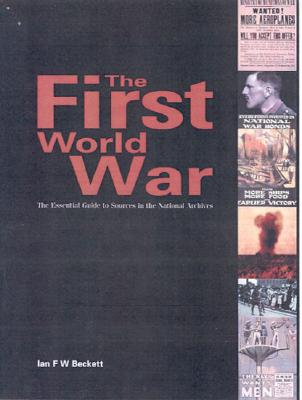 Image for The First World War: The Essential Guide to Sources in the National Archives