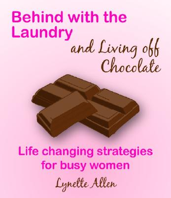 Image for Behind With The Laundry And Living Off Chocolate: Life Changing Strategies For Busy Women