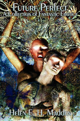 Future Perfect - A Collection of Fantastic Erotica, Madden, Helen E. H.