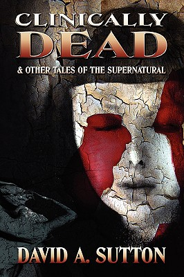 Clinically Dead & Other Tales of the Supernatural, Sutton, David A.