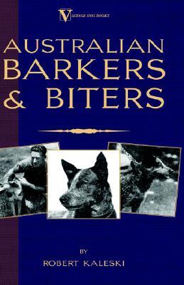 Australian Barkers and Biters (A Vintage Dog Books Breed Classic), Kaleski, Robert