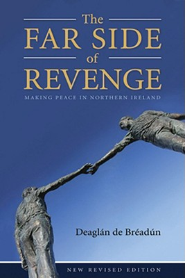 Image for The Far Side of Revenge: Making Peace in Northern Ireland