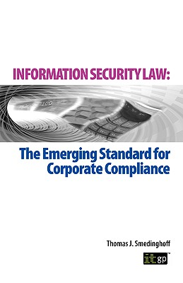 Information Security Law: The Emerging Standard for Corporate Compliance, Thomas J. Smedinghoff