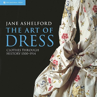 Image for The Art of Dress : Clothes through history 1500-1914