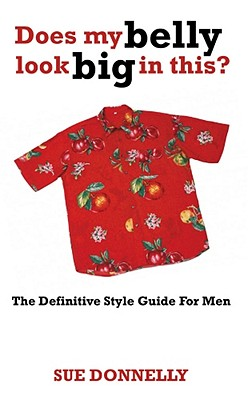 Image for Does My Belly Look Big In This? : The Definitive Style Guide For Men