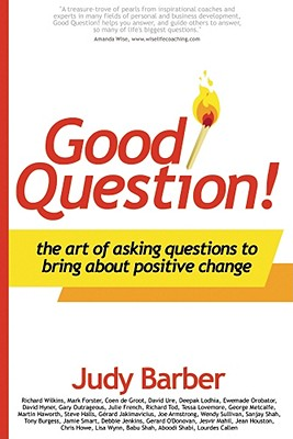 Image for Good Question! The Art of Asking Questions To Bring About Positive Change