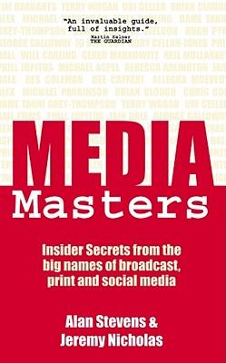 MediaMasters: Insider Secrets from the big names of broadcast, print and social media, Stevens, Alan