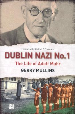 Image for Dublin Nazi No. 1: The Life of Adolph Mahr (First Edition)