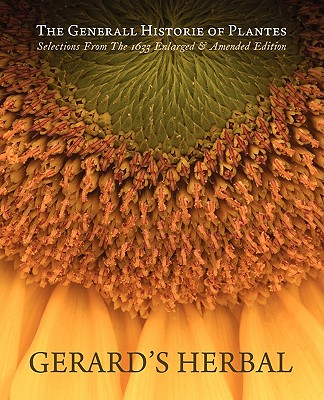 Gerard's Herbal: Selections from the 1633 Enlarged & Amended Edition, John Gerard