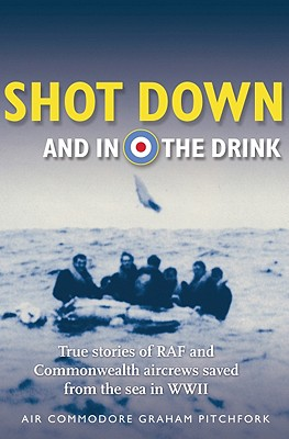 Image for Shot Down and in the Drink: True Stories of RAF and Commonwealth aircrew saved from the sea 1939-1945
