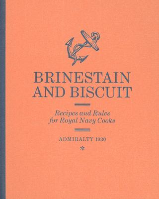 Image for Brinestain and Biscuit: Recipes and Rules for Royal Navy Cooks