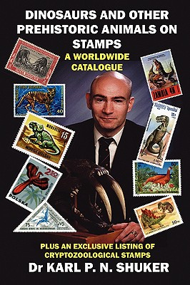 DINOSAURS AND OTHER PREHISTORIC ANIMALS ON STAMPS - A WORLDWIDE CATALOGUE, Shuker, Karl P. N