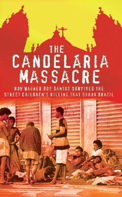 Image for Candelaria Massacre: How Wagner Dos Santos Survived the Street Children's Killing That Shook Brazil
