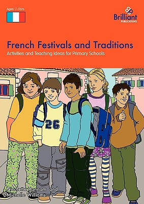 French Festivals and Traditions-Activities and Teaching Ideas for Primary Schools, Hannam, Nicolette; Williams, Michelle