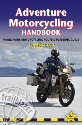 Adventure Motorcycling Handbook: A Route & Planning Guide, Scott, Chris