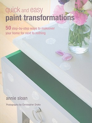 Image for Quick and Easy Paint Transformations: 50 step-by-step projects for walls, floors, stairs & furniture