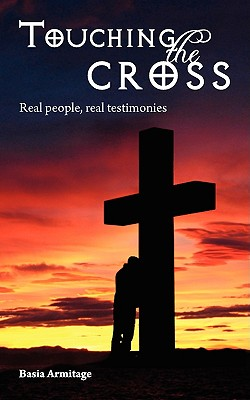 Touching the Cross: Real People, Real Testimonies, Armitage, Basia