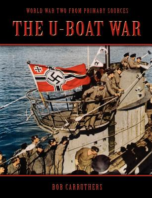 The U-Boat War (World War II from Primary Sources), Carruthers, Bob
