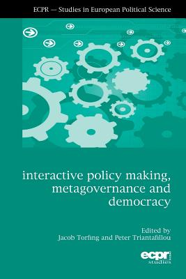 Image for Interactive Policy Making, Metagovernance and Democracy (ECPR Studies in European Politics)