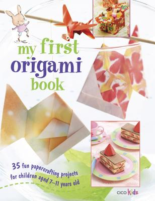Image for My First Origami Book: 35 fun papercrafting projects for children aged 7 years +