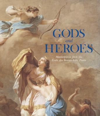 Gods and Heroes: Masterpieces from the �cole des Beaux-Arts, Paris