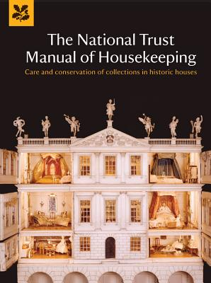 Image for The National Trust Manual of Housekeeping: Care and Conservation of Collections in Historic Houses