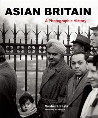 Asian Britain: A Photographic History, Nasta, Susheila