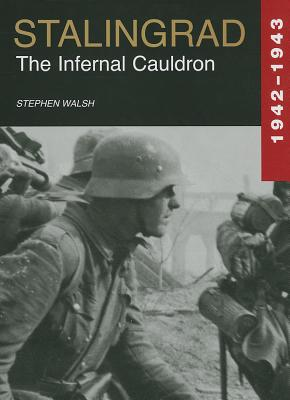 Stalingrad, 1942-1943 : the infernal Cauldron, WALSH, Stephen