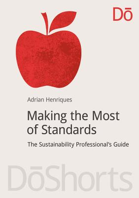 Making the Most of Standards: The Sustainability Professional's Guide (DoShorts), Henriques, Adrian