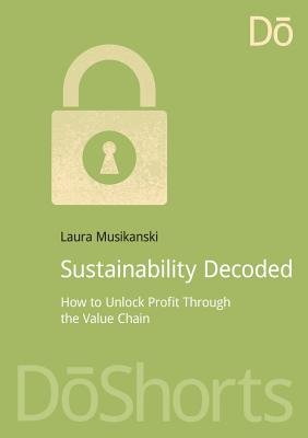 Sustainability Decoded: How to Unlock Profit Through the Value Chain (DoShorts), Musikanski, Laura