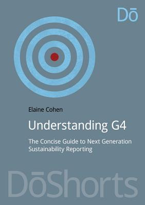 Understanding G4: The Concise Guide to Next Generation Sustainability Reporting (DoShorts), Cohen, Elaine