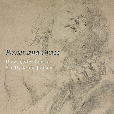 Image for Power and Grace: Drawings by Rubens, Van Dyck, and Jordeans