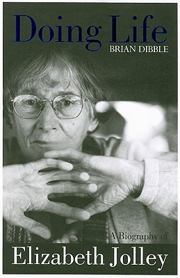 Doing Life : A Biography of Elizabeth Jolley, Dibble, Brian; Evans, Jim (edited by)