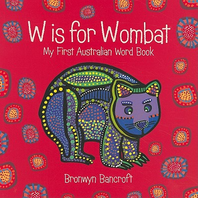 Image for W Is for Wombat: My First Australian Word Book