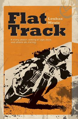 Flat Track - A Story about Coming of Age, Love and Above All, Racing, Mexis, Loukas