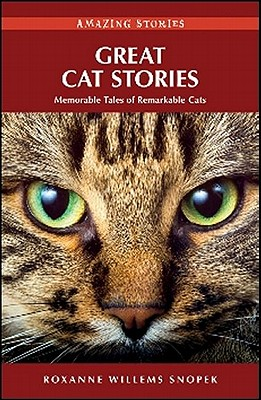 Great Cat Stories: Memorable Tales of Remarkable Cats (Amazing Stories (Heritage House)), Roxanne Willems Snopek