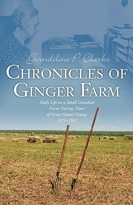 Image for Chronicles of Ginger Farm: Life on a Small Canadian Farm During Times of Great Global Change, 1929-1962