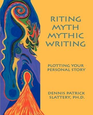 Image for Riting Myth, Mythic Writing: Plotting Your Personal Story