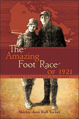 Image for The Amazing Foot Race of 1921: Halifax to Vancouver in 134 Days