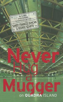 Never Hug a Mugger on Quadra Island, Duncan, Sandy Frances & George Szanto