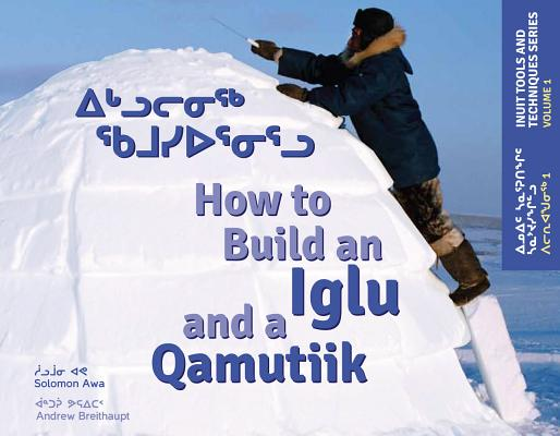 "Image for ""How to Build an Iglu and a Qumutiik (Inuit Tools and Techniques Series, Volume 1)"""