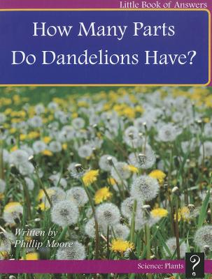 How Many Parts Do Dandelions Have? (Little Books of Answers: Level B), Phillip Moore