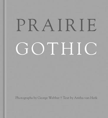 Prairie Gothic, George Webber; Aritha van Herk